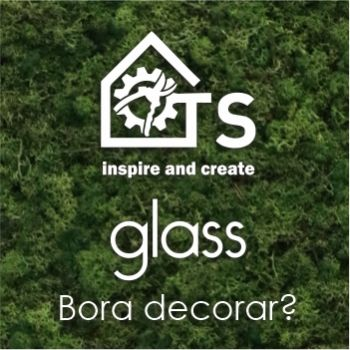 Bora Decorar com TS GLASS